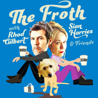 THE FROTH with RHOD GILBERT, SIAN HARRIES & Friends