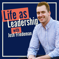 Life as Leadership: Where Leaders Gather to Grow Together podcast
