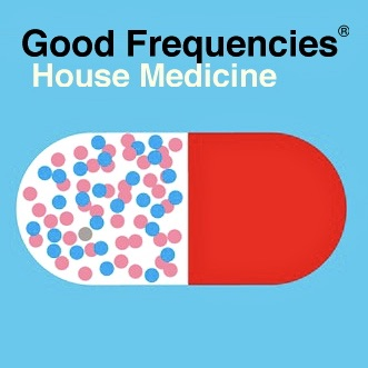 Good Frequencies House Medicine