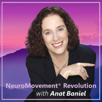NeuroMovement Revolution with Anat Baniel podcast