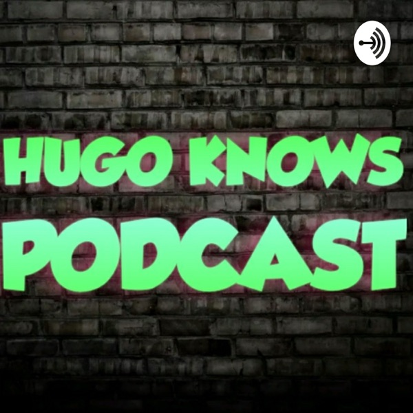 HUGO KNOWS Podcast