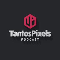 TantosPixels Podcast podcast