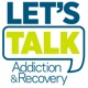 Let's Talk Addiction & Recovery
