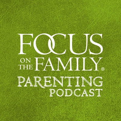 Focus on Parenting Podcast:Focus on the Family