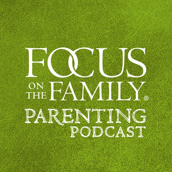 Focus on the Family Parenting Podcast