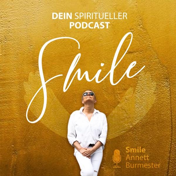 """SMILE - Dein spiritueller Seelenplan & Lieblingsleben PODCAST """"Wie schön, dass es Dich gibt."""""""