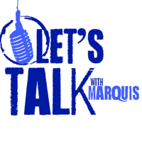 Let's Talk with Marquis podcast