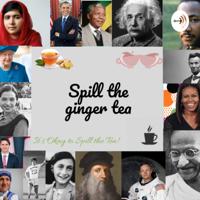 Spill the ginger tea podcast