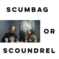 Scumbag or Scoundrel podcast