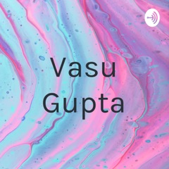 vasu gupta podcast
