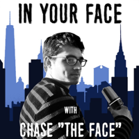 """In Your Face with Chase """"The Face"""" podcast"""