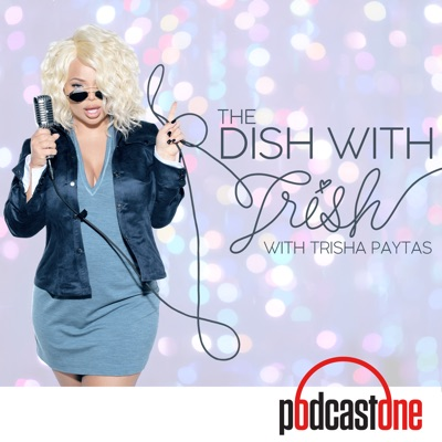 The Dish With Trish:PodcastOne
