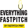 Everything Fastpitch - The Podcast artwork