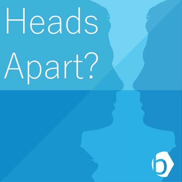 Heads Apart?