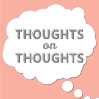 Thoughts on Thoughts podcast
