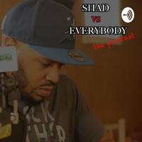 Shad Vs. Everybody podcast