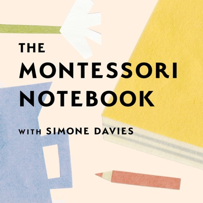 The Montessori Notebook podcast :: a Montessori parenting podcast with Simone Davies:Simone Davies, Montessori teacher and parent