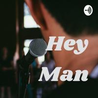 Hey Man podcast