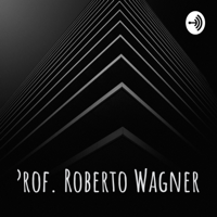 Prof. Roberto Wagner podcast