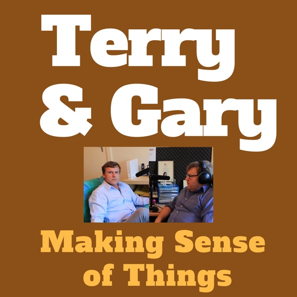 Terry & Gary - Making Sense of Things