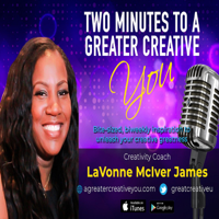 Two Minutes to a Greater Creative You podcast