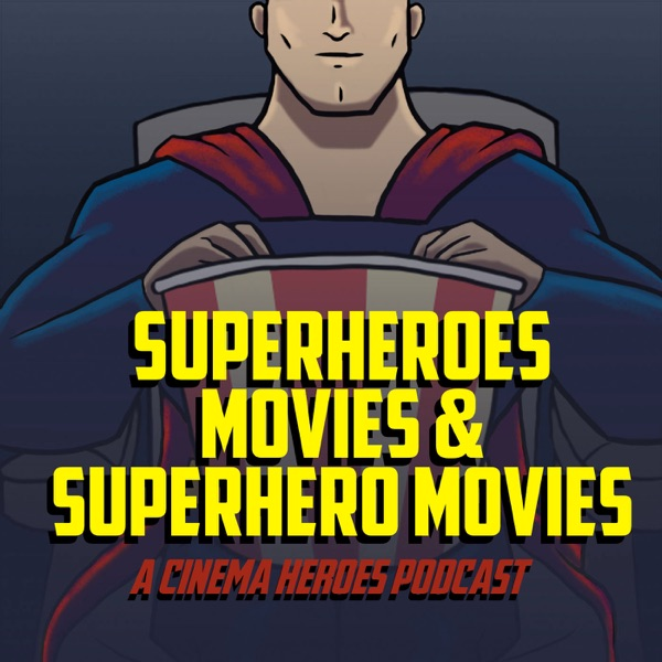 Superheroes, Movies & Superhero Movies: A Cinema Heroes Podcast