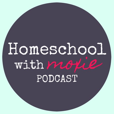 Homeschool with Moxie Podcast