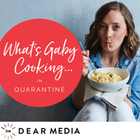What's Gaby Cooking in Quarantine podcast