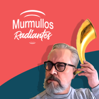Murmullos Radiantes podcast