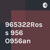 965322Ross 956 O956an podcast