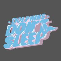 DOLPHINS DON'T SLEEP podcast