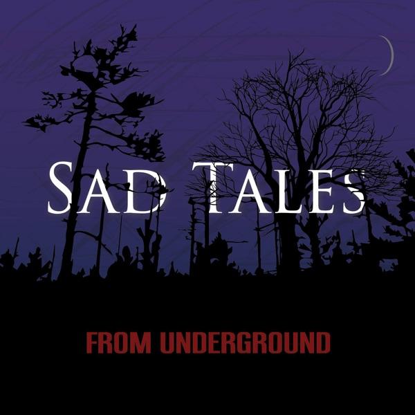 Sad Tales From Underground