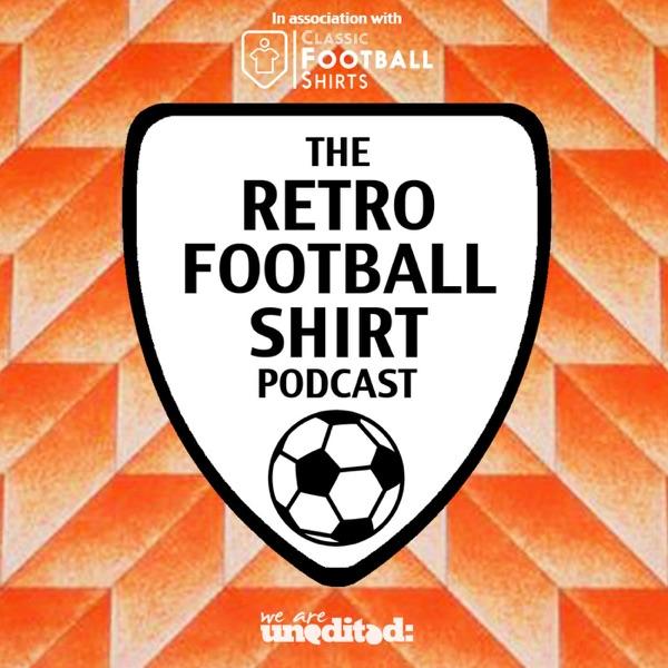 The Retro Football Shirt Podcast