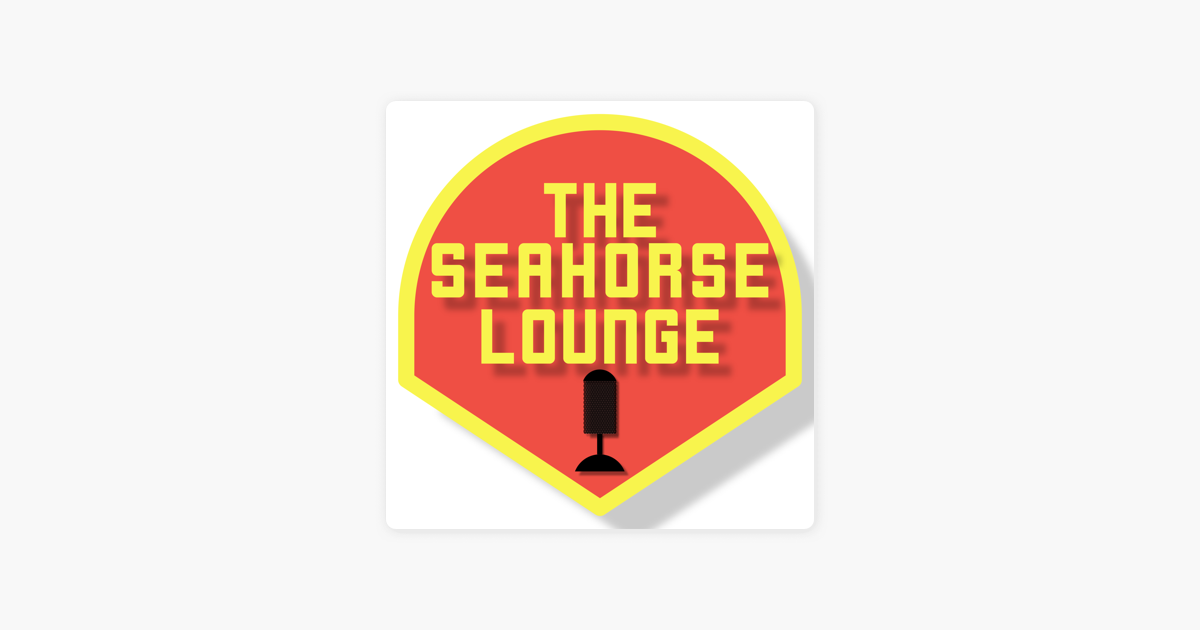 The Seahorse Lounge on Apple Podcasts