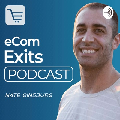 Ecommerce Exits Podcast | Inside look at Building, Buying, Selling and Scaling Ecommerce Businesses