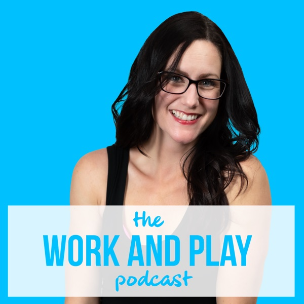 Work and Play Podcast podcast show image