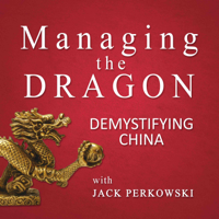 Managing The Dragon: Demystifying China podcast
