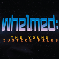 Whelmed :  the Young Justice files podcast