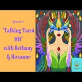 Episode 6: Talking Tarot 101 with Bethany & Roxanne