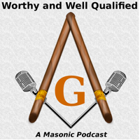 Worthy And Well Qualified - A Masonic Podcast podcast