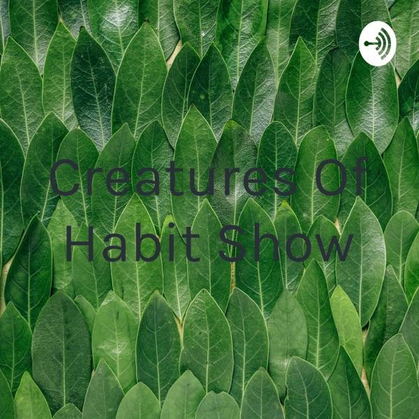 Creatures Of Habit Show