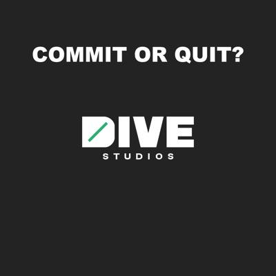 Commit Or Quit:DIVE Studios