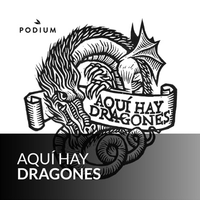 Aquí hay dragones:Podium Podcast
