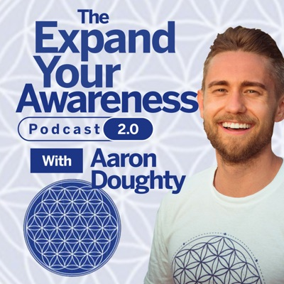 The Expand Your Awareness Podcast 2.0:Aaron Doughty