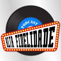 Alta Fidelidade Podcast podcast