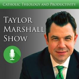 Dr Taylor Marshall Catholic Show on Apple Podcasts