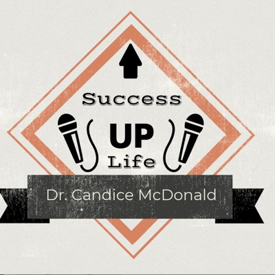 Success Up Life with Dr. Candice McDonald