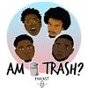 Am I Trash Podcast artwork