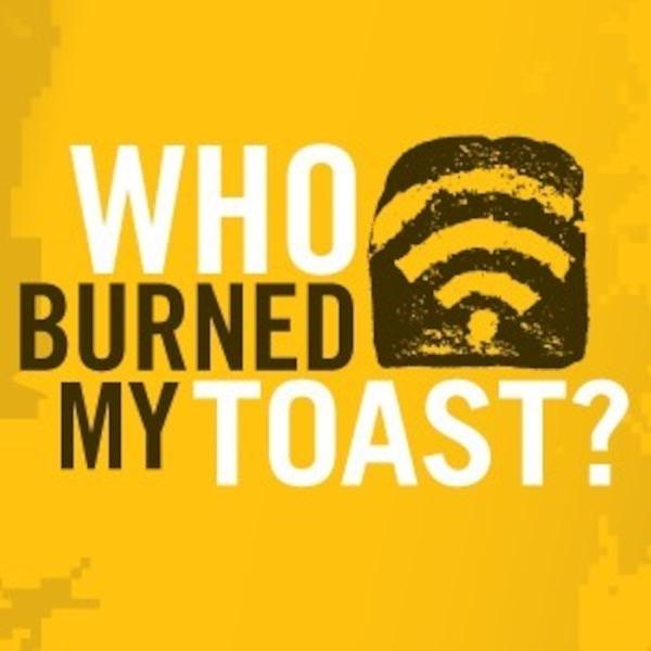 Who Burned My Toast?