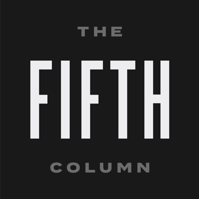 The Fifth Column - Analysis, Commentary, Sedition:Michael Moynihan (Vice), Matt Welch (Reason), and Kmele Foster (Freethink)